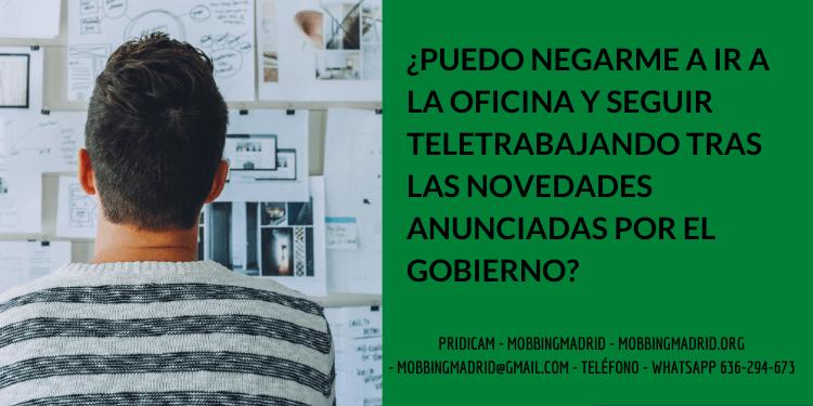 ¿PUEDO NEGARME A IR A LA OFICINA Y SEGUIR TELETRABAJANDO TRAS LAS NOVEDADES ANUNCIADAS POR EL GOBIERNO?
